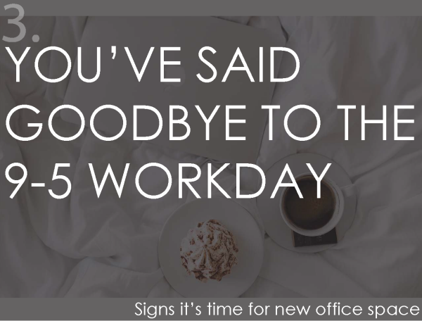 You're said goodbye to the 9-5 workday